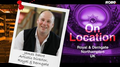 On Location 8 - James Dacre at Royal & Derngate in Northhampton, UK